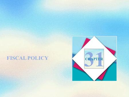 FISCAL POLICY 31 CHAPTER. Objectives After studying this chapter, you will able to Describe the federal budget process and the recent history of expenditures,
