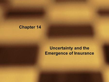Chapter 14 Uncertainty and the Emergence of Insurance.