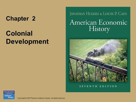 Chapter 2 Colonial Development Copyright © 2007 Pearson Addison-Wesley. All rights reserved.