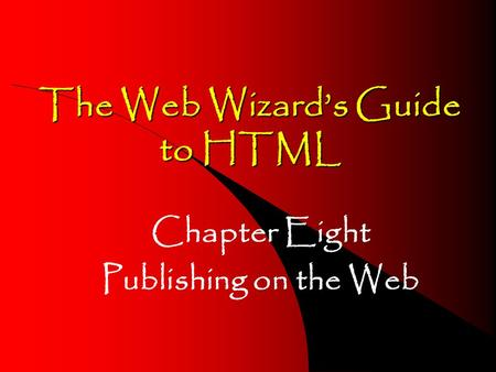 The Web Wizards Guide to HTML Chapter Eight Publishing on the Web.