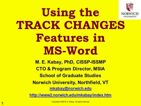 1 Copyright © 2007 M. E. Kabay. All rights reserved. Using the TRACK CHANGES Features in MS-Word M. E. Kabay, PhD, CISSP-ISSMP CTO & Program Director,