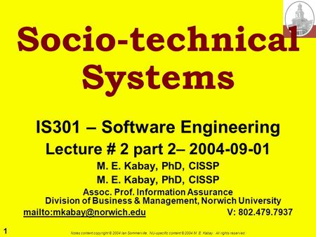 1 Notes content copyright © 2004 Ian Sommerville. NU-specific content © 2004 M. E. Kabay. All rights reserved. Socio-technical Systems IS301 – Software.