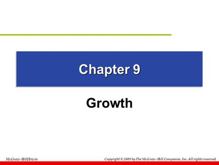 Copyright © 2009 by The McGraw-Hill Companies, Inc. All rights reserved. McGraw-Hill/Irwin Chapter 9 Growth.
