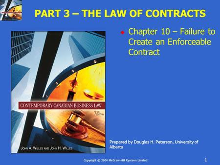 Copyright © 2004 McGraw-Hill Ryerson Limited 1 PART 3 – THE LAW OF CONTRACTS Chapter 10 – Failure to Create an Enforceable Contract Prepared by Douglas.