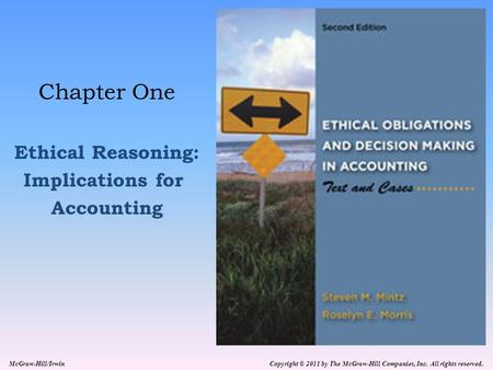Copyright © 2011 by The McGraw-Hill Companies, Inc. All rights reserved. McGraw-Hill/Irwin Chapter One Ethical Reasoning: Implications for Accounting.