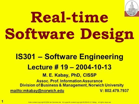 1 Note content copyright © 2004 Ian Sommerville. NU-specific content copyright © 2004 M. E. Kabay. All rights reserved. Real-time Software Design IS301.