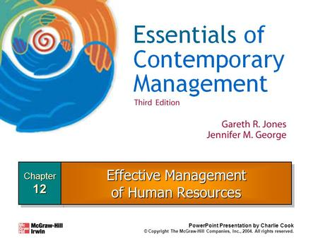 Chapter12Chapter12 PowerPoint Presentation by Charlie Cook © Copyright The McGraw-Hill Companies, Inc., 2004. All rights reserved. Effective Management.