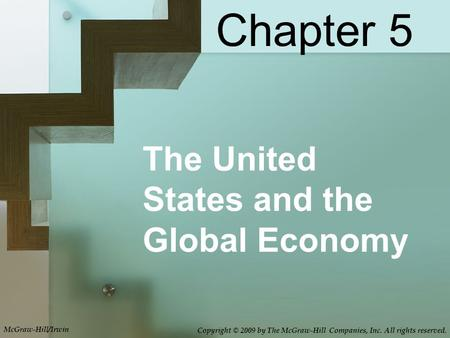 The United States and the Global Economy Chapter 5 McGraw-Hill/Irwin Copyright © 2009 by The McGraw-Hill Companies, Inc. All rights reserved.