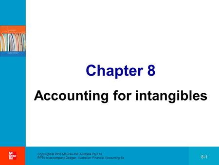 . Copyright 2010 McGraw-Hill Australia Pty Ltd PPTs to accompany Deegan, Australian Financial Accounting 6e 8-1 Chapter 8 Accounting for intangibles.