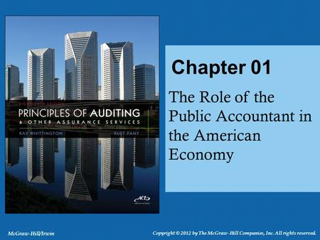 The Role of the Public Accountant in the American Economy Chapter 01 McGraw-Hill/Irwin Copyright © 2012 by The McGraw-Hill Companies, Inc. All rights reserved.