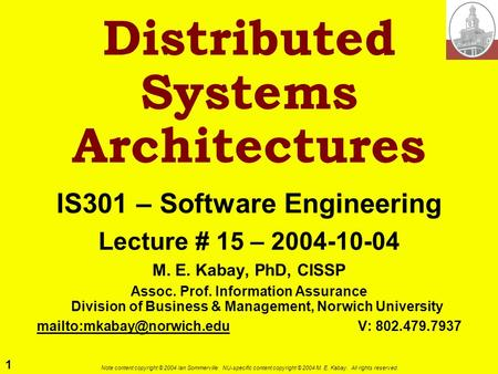 1 Note content copyright © 2004 Ian Sommerville. NU-specific content copyright © 2004 M. E. Kabay. All rights reserved. Distributed Systems Architectures.