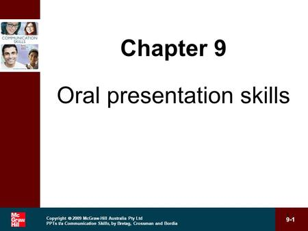 Copyright 2009 McGraw-Hill Australia Pty Ltd PPTs t/a Communication Skills, by Bretag, Crossman and Bordia 9-1 1 Chapter 9 Oral presentation skills.