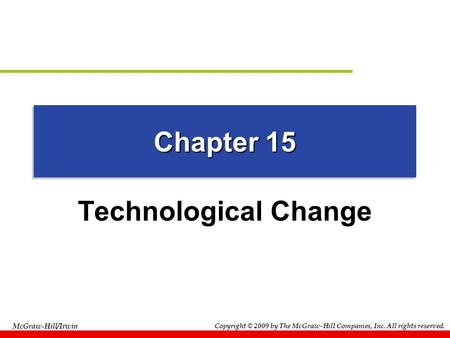 Copyright © 2009 by The McGraw-Hill Companies, Inc. All rights reserved. McGraw-Hill/Irwin Chapter 15 Technological Change.