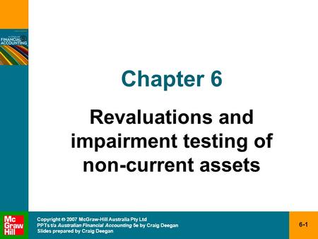 6-1 Copyright 2007 McGraw-Hill Australia Pty Ltd PPTs t/a Australian Financial Accounting 5e by Craig Deegan Slides prepared by Craig Deegan Chapter 6.