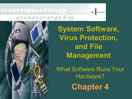 System Software, Virus Protection, and File Management What Software Runs Your Hardware? Chapter 4.