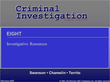 McGraw-Hill © 2003, The McGraw-Hill Companies, Inc. All rights reserved. Criminal Investigation Criminal Investigation Swanson Chamelin Territo eighth.