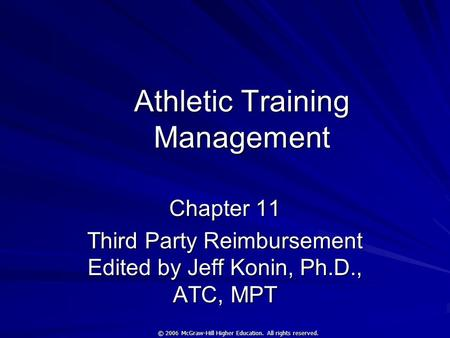 © 2006 McGraw-Hill Higher Education. All rights reserved. Athletic Training Management Chapter 11 Third Party Reimbursement Edited by Jeff Konin, Ph.D.,