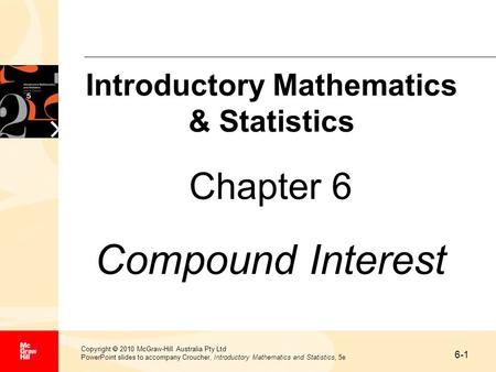 6-1 Copyright 2010 McGraw-Hill Australia Pty Ltd PowerPoint slides to accompany Croucher, Introductory Mathematics and Statistics, 5e Chapter 6 Compound.