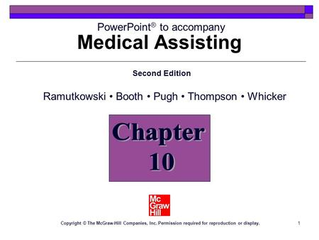 1 Medical Assisting Chapter 10 PowerPoint ® to accompany Second Edition Copyright © The McGraw-Hill Companies, Inc. Permission required for reproduction.