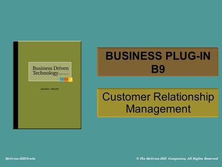 McGraw-Hill/Irwin © The McGraw-Hill Companies, All Rights Reserved BUSINESS PLUG-IN B9 Customer Relationship Management.