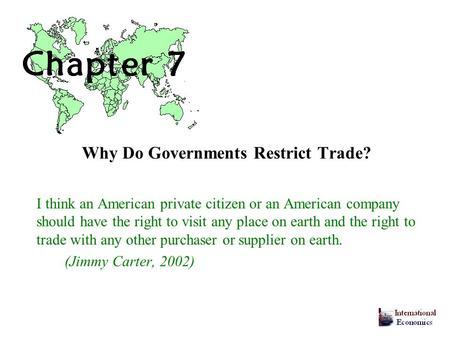 Why Do Governments Restrict Trade? I think an American private citizen or an American company should have the right to visit any place on earth and the.