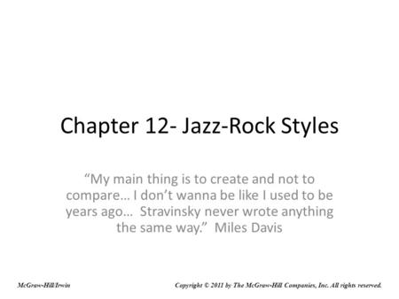 Chapter 12- Jazz-Rock Styles My main thing is to create and not to compare… I dont wanna be like I used to be years ago… Stravinsky never wrote anything.