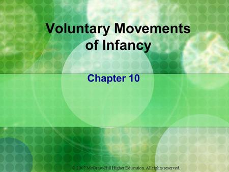 © 2007 McGraw-Hill Higher Education. All rights reserved. Voluntary Movements of Infancy Chapter 10.