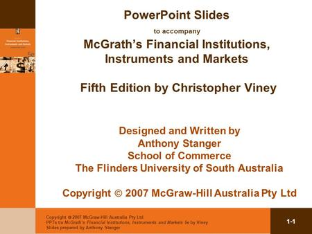 Copyright 2007 McGraw-Hill Australia Pty Ltd PPTs t/a McGraths Financial Institutions, Instruments and Markets 5e by Viney Slides prepared by Anthony Stanger.
