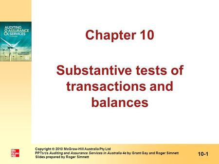 Chapter 10 Substantive tests of transactions and balances 10-1 Copyright 2010 McGraw-Hill Australia Pty Ltd PPTs t/a Auditing and Assurance Services in.