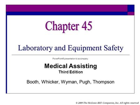© 2009 The McGraw-Hill Companies, Inc. All rights reserved Laboratory and Equipment Safety PowerPoint® presentation to accompany: Medical Assisting Third.