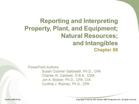 Reporting and Interpreting Property, Plant, and Equipment; Natural Resources; and Intangibles Chapter 08 Chapter 8: Reporting and Interpreting Property,