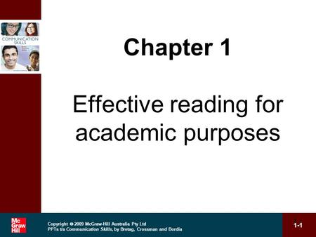 Copyright 2009 McGraw-Hill Australia Pty Ltd PPTs t/a Communication Skills, by Bretag, Crossman and Bordia 1-1 1 Chapter 1 Effective reading for academic.