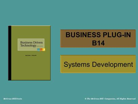 McGraw-Hill/Irwin © The McGraw-Hill Companies, All Rights Reserved BUSINESS PLUG-IN B14 Systems Development.