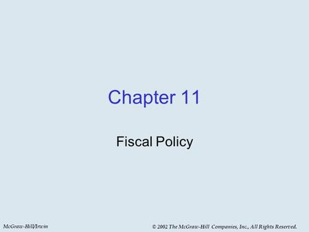McGraw-Hill/Irwin © 2002 The McGraw-Hill Companies, Inc., All Rights Reserved. Chapter 11 Fiscal Policy.