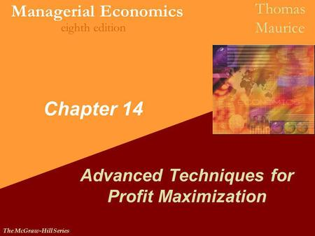 The McGraw-Hill Series Managerial Economics Thomas Maurice eighth edition Chapter 14 Advanced Techniques for Profit Maximization.