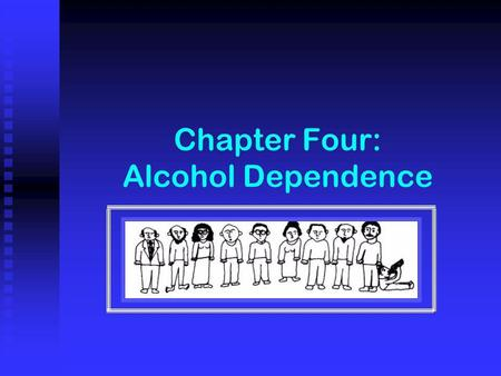 Chapter Four: Alcohol Dependence. points to consider Definitions Definitions Disease concept Disease concept Natural history Natural history Guidelines.