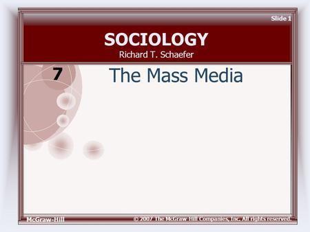 McGraw-Hill © 2007 The McGraw-Hill Companies, Inc. All rights reserved. Slide 1 SOCIOLOGY Richard T. Schaefer The Mass Media 7.
