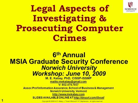 1 Copyright © 2009 M. E. Kabay, J. Tower-Pierce & P. R. Stephenson. All rights reserved. Legal Aspects of Investigating & Prosecuting Computer Crimes 6.