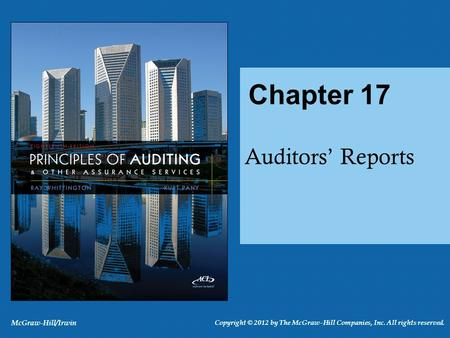 Auditors Reports Chapter 17 McGraw-Hill/Irwin Copyright © 2012 by The McGraw-Hill Companies, Inc. All rights reserved.