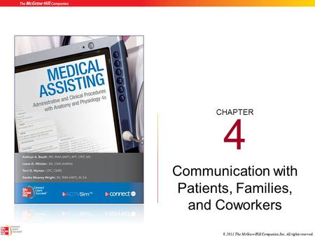 CHAPTER © 2011 The McGraw-Hill Companies, Inc. All rights reserved. 4 Communication with Patients, Families, and Coworkers.