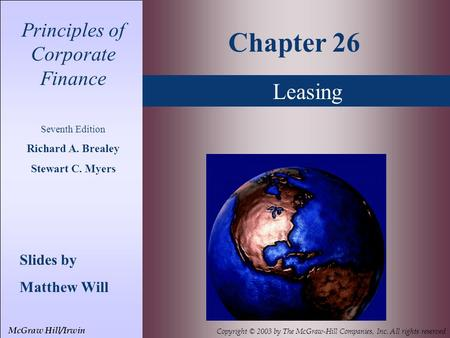 Leasing Principles of Corporate Finance Seventh Edition Richard A. Brealey Stewart C. Myers Slides by Matthew Will Chapter 26 McGraw Hill/Irwin Copyright.