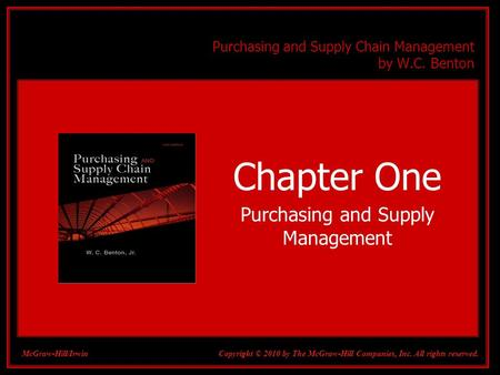 1-1 Purchasing and Supply Chain Management by W.C. Benton Chapter One Purchasing and Supply Management Copyright © 2010 by The McGraw-Hill Companies, Inc.