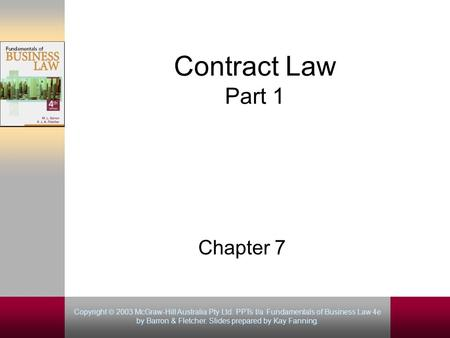Copyright 2003 McGraw-Hill Australia Pty Ltd. PPTs t/a Fundamentals of Business Law 4e by Barron & Fletcher. Slides prepared by Kay Fanning. Copyright.