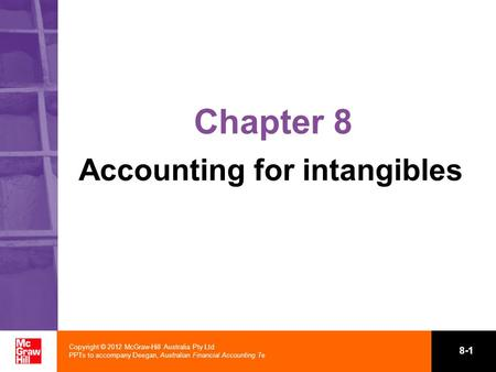 Copyright © 2012 McGraw-Hill Australia Pty Ltd PPTs to accompany Deegan, Australian Financial Accounting 7e 8-1 Chapter 8 Accounting for intangibles.