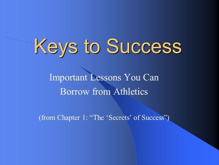 Keys to Success Important Lessons You Can Borrow from Athletics (from Chapter 1: The Secrets of Success)