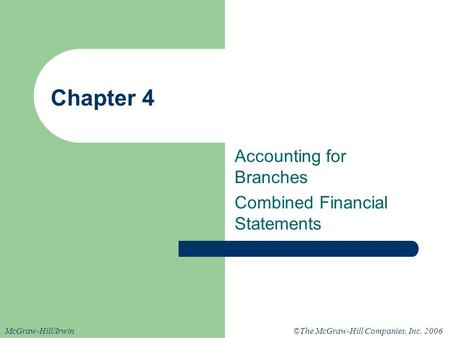 ©The McGraw-Hill Companies, Inc. 2006McGraw-Hill/Irwin Chapter 4 Accounting for Branches Combined Financial Statements.