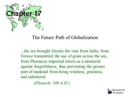 The Future Path of Globalization...the sea brought Greeks the vine from India, from Greece transmitted the use of grain across the sea, from Phoenicia.
