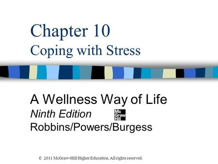 Chapter 10 Coping with Stress A Wellness Way of Life Ninth Edition Robbins/Powers/Burgess © 2011 McGraw-Hill Higher Education. All rights reserved.