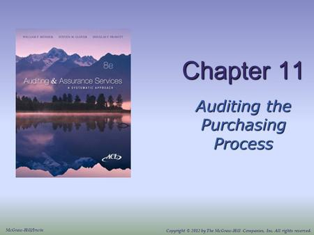 Chapter 11 Auditing the Purchasing Process McGraw-Hill/Irwin Copyright © 2012 by The McGraw-Hill Companies, Inc. All rights reserved.