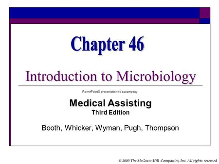 © 2009 The McGraw-Hill Companies, Inc. All rights reserved Introduction to Microbiology PowerPoint® presentation to accompany: Medical Assisting Third.
